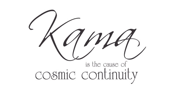 Kama is the cause of cosmic continuity