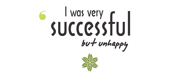 I was very successful, but unhappy