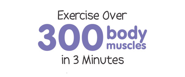 Exercise over 300 body muscles in 3 minutes