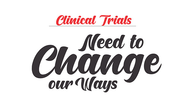 Clinical Trials: Need to Change our Ways