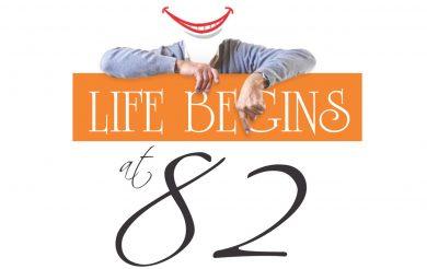 Life begins at 82