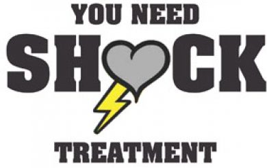 You Need Shock Treatment