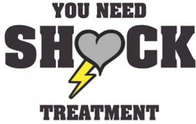 You Need Shock Treatment