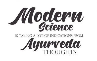 Modern Science is taking a lot of Indications from Ayurveda thoughts