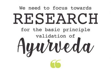 'We need to focus towards research for the basic principle validation of Ayurveda'