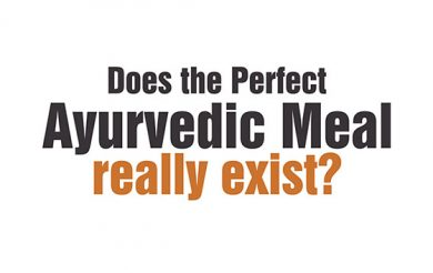 Does the Perfect Ayurvedic Meal really exist?