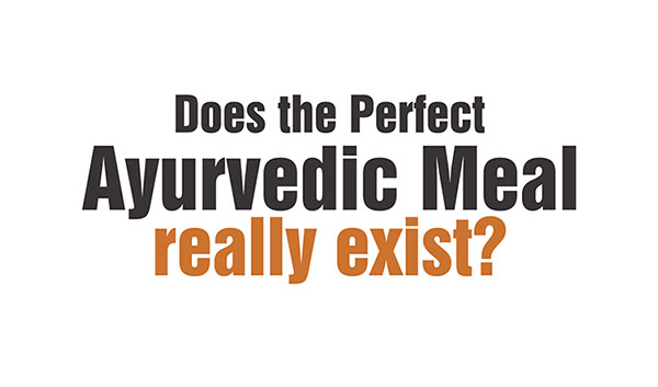 Ayurvedsutra Vol 06 issue 01 02 86 a - Does the Perfect Ayurvedic Meal really exist?