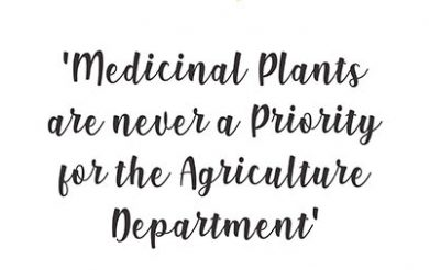 Medicinal Plants are never a Priority for the Agriculture Department