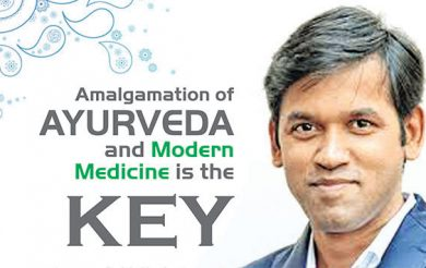 Amalgamation of Ayurveda and  Modern Medicine is the Key
